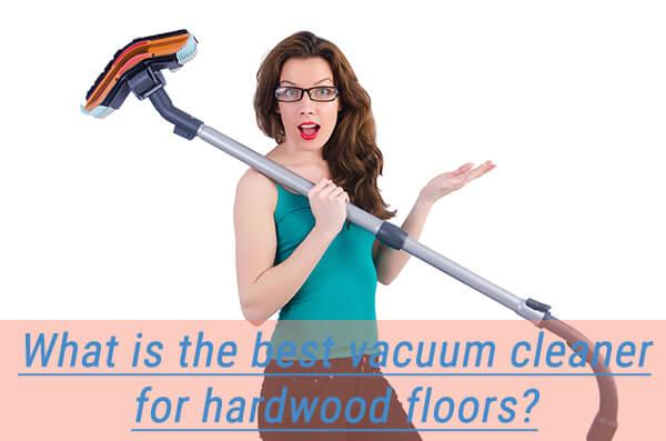 what is the best vacuum cleaner for hardwood floors
